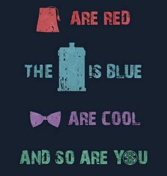 Fez are red, the tardis is blue, bow ties are cool and so are you. Love dr who!