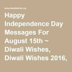 Happy Independence Day Messages For August 15th ~ Diwali Wishes, Diwali Wishes 2016, Diwali Quotes, Diwali SMS, Diwali Greetings