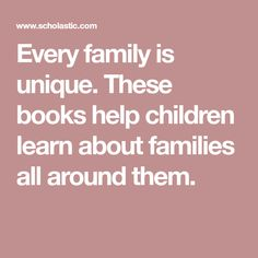 Every family is unique. These books help children learn about families all around them.
