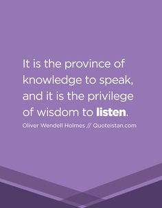 It is the province of knowledge to speak, and it is the privilege of wisdom to listen. Awesome Quotes, Best Quotes, Life Quotes, Silence Quotes, The Province, Quote Of The Day, Best Gifts, Knowledge, Inspirational Quotes