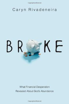 Broke: What Financial Desperation Revealed about God's Abundance:Amazon:Books