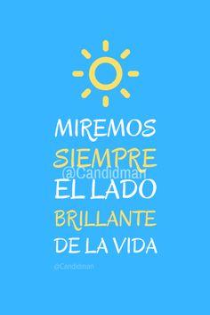 """""""Miremos siempre el lado #Brillante de la #Vida"""". @candidman #Frases #Motivacion #Sol #Candidman"""