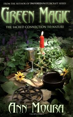 "Earth Witch:  #Earth #Witch ~ ""Green Magic: The Sacred Connection to Nature,"" by Ann Moura."