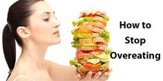 You can't stop eating? Here are 10 tips to Prevent Overeating