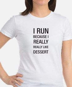 I run because I really really like dessert T-Shirt for