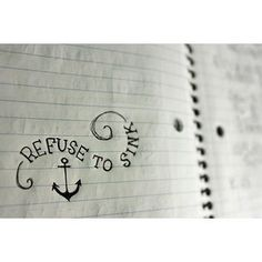 Refuse to sink. Don't let others bring you down! I really want an anchor necklace, i absolutely love this quote.