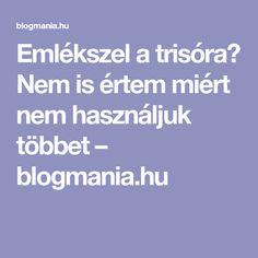 Emlékszel a trisóra? Nem is értem miért nem használjuk többet – blogmania.hu Is, Trinidad