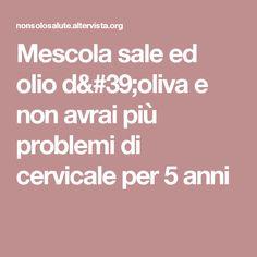 Mescola sale ed olio d'oliva e non avrai più problemi di cervicale per 5 anni Hair Beauty, Health, Places, Sweet, Fitness, Medicine, Candy, Health Care, Lugares