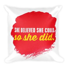 She believed she could so she did - Square Pillow (Red) from ASSKICKER INK.  Great gift idea! This soft throw pillow is an excellent addition that gives character to any space. It comes with a soft polyester insert that will retain its shape after many uses, and the pillow case can be easily machine washed.