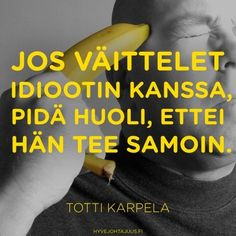 'If you argue with an idiot, be aware that he doesn't do the same as well' | Jos väittelet idiootin kanssa, pidä huoli, ettei hän tee samoin. — Totti Karpela Big Words, Cool Words, Good Sentences, Quotes About Everything, The Way I Feel, Inspirational Thoughts, Funny Facts, True Words, Motivational Quotes