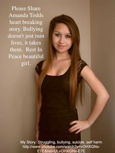 Amanda Todd is a beautiful girl and needs more acknowledgment. The schools should teach about her so the bullying will die down, instead of the students.