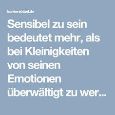 Sensibel zu sein bedeutet mehr, als bei Kleinigkeiten von seinen Emotionen überwältigt zu werden. Es wird oft vergessen, doch Sensibilität hat auch einige Vorteile...  http://karrierebibel.de/sensibel/