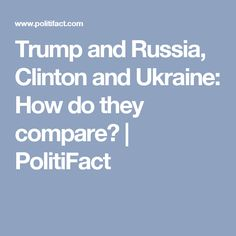 Trump and Russia, Clinton and Ukraine: How do they compare? | PolitiFact