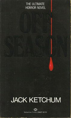 Too Much Horror Fiction: Off Season by Jack Ketchum (1981)