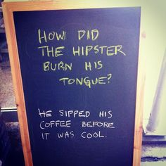 hipster coffee joke @Kristen Walker