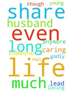 Lord, I long so much to share life with a husband even - Lord, I long so much to share life with a husband even though i am not young anymore. Only you can lead someone into my life. A man who is godly, loving and caring. Posted at: https://prayerrequest.com/t/U4d #pray #prayer #request #prayerrequest