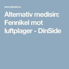 Alternativ medisin: Fennikel mot luftplager - DinSide