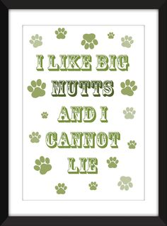 I Like Big Mutts And I Cannot Lie Typography Print - Ideal Gift for Dog Lovers by TheWordAssociation on Etsy https://www.etsy.com/uk/listing/399586227/i-like-big-mutts-and-i-cannot-lie