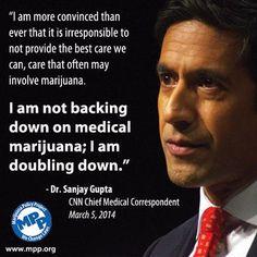 """I am not backing down on medical marijuana; I am doubling down."" ~ Dr. Sanjay Gupta"