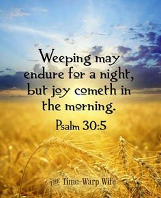 *Joy comes in the morning. Psalms 30:5 Bible Verse Quote