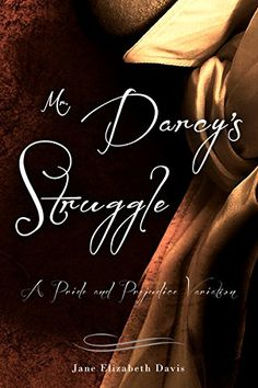Mr. Darcy's Struggle: A Pride and Prejudice Variation by Jane Elizabeth Davis