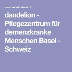 dandelion - Pflegezentrum für demenzkranke Menschen Basel - Schweiz Basel, Dementia, Switzerland, Nursing Care, People