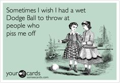 my own ecard!!!! :) love it I was really really good at dodgeball