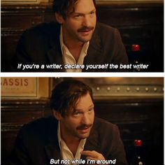 Midnight in Paris - If you're a writer, declare yourself the best writer... But not while I'm around.