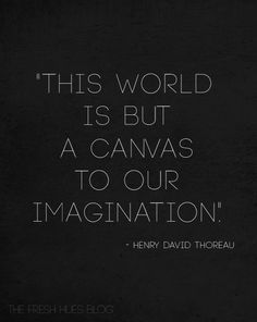 """This world is but a canvas to our imagination"" -Henry David Thoreau Henry David Thoreau, Great Quotes, Quotes To Live By, Inspirational Quotes, Quirky Quotes, Change Quotes, Amazing Quotes, Words Quotes, Me Quotes"