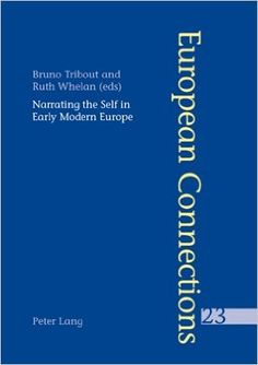 Narrating the self in early modern Europe / Bruno Tribout and Ruth Whelan (eds) - Oxford : Peter Lang, cop. 2007