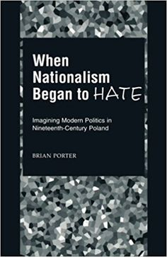 When Nationalism Began to Hate: Imagining Modern Politics in Nineteenth-Century Poland Central And Eastern Europe, Nature Drawing, Hate, Politics, Cards Against Humanity, Author, Modern, Books, Libros