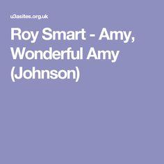 Roy Smart - Amy, Wonderful Amy (Johnson) Amy Johnson