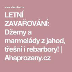 LETNÍ ZAVAŘOVÁNÍ: Džemy a marmelády z jahod, třešní i rebarbory! | Ahaprozeny.cz