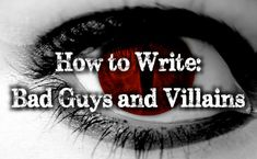 How to Write: Bad Guys and Villains #amwriting #writingadvice #writingtips #creativewriting #writing