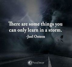 Best Inspirational Quotes About Life QUOTATION - Image : Quotes Of the day - Life Quote There are some things you can only learn in a storm - Joel Osteen Great Quotes, Quotes To Live By, Me Quotes, Motivational Quotes, Inspirational Quotes, Faith Quotes, Qoutes, Quote Life, Quotable Quotes