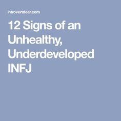12 Signs of an Unhealthy, Underdeveloped INFJ