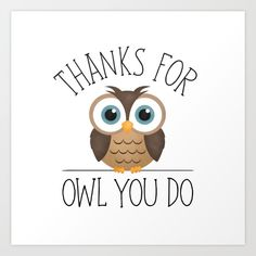 Thanks For Owl You Do Art Print by A Little Leafy
