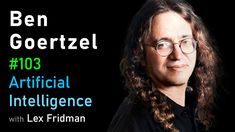 Ben Goertzel: Artificial General Intelligence | AI Podcast #103 with Lex... Artificial General Intelligence, Life And Death, Meaning Of Life, Master Class, Robots, Programming, Science, Robotics, Robot