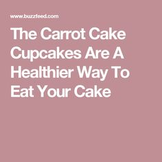 The Carrot Cake Cupcakes Are A Healthier Way To Eat Your Cake