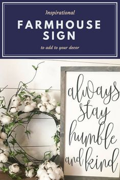 Beautiful inspirational sign for a farmhouse inspired look. Always Stay Humble and Kind #affiliate #farmhouse #signs #homedecor #diy
