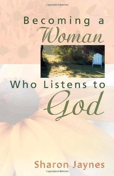 Great book Girls, Love it! ♥ Becoming a Woman Who Listens to God by Sharon Jaynes