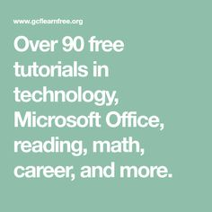 Over 90 free tutorials in technology, Microsoft Office, reading, math, career, and more.