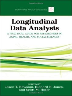 Longitudinal data analysis : a practical guide for researchers in aging, health, and social sciences / edited by Jason T. Newsom, Richard N. Jones, Scott M. Hofe