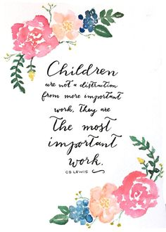 The Most Important Work 5x7 Print Hand Lettered CS Lewis Inspirational Quote Mother's Day Special Watercolored Floral Design
