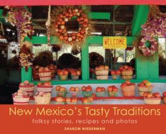 The University of New Mexico Press :: New Mexico's Tasty Traditions: Folksy Stories, Recipes and Photos