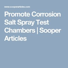 Promote Corrosion Salt Spray Test Chambers   Sooper Articles