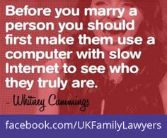 """Family Lawyers who specialise in Family Law. Quote: """"Before you marry a person you should first make them use a computer with slow internet to see who they truly are"""". Get daily legal advice at www.facebook.com/UKFamilyLawyers"""