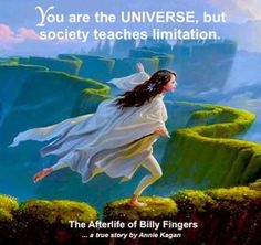 """""""You are the UNIVERSE, but society teaches limitation."""" ~ The Afterlife of Billy Fingers  www.mynzah.com"""