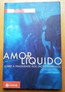 Amor Líquido – Zygmunt Bauman: Uma Resenha