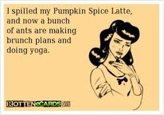LOL!! I really did almost spit out my Pumpkin Spice Latte when I read this!